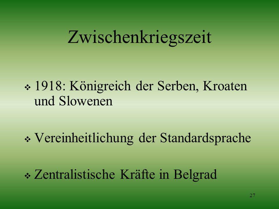 27 Zwischenkriegszeit 1918: Königreich der Serben, Kroaten und Slowenen Vereinheitlichung der Standardsprache Zentralistische Kräfte in Belgrad