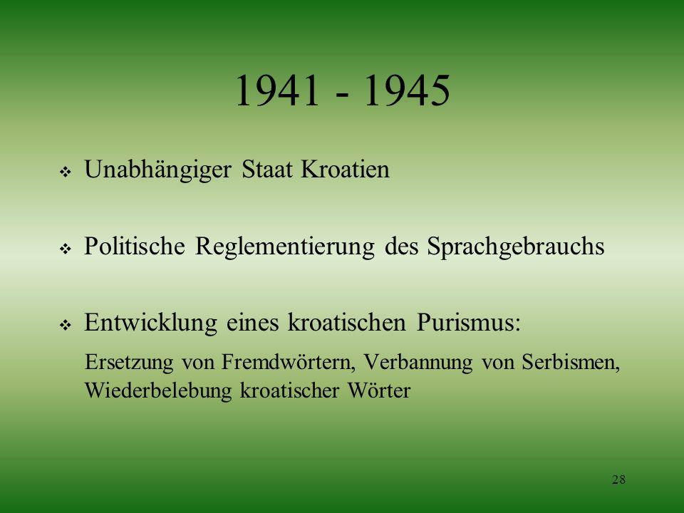 28 1941 - 1945 Unabhängiger Staat Kroatien Politische Reglementierung des Sprachgebrauchs Entwicklung eines kroatischen Purismus: Ersetzung von Fremdw