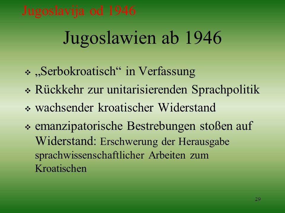 29 Jugoslawien ab 1946 Serbokroatisch in Verfassung Rückkehr zur unitarisierenden Sprachpolitik wachsender kroatischer Widerstand emanzipatorische Bes