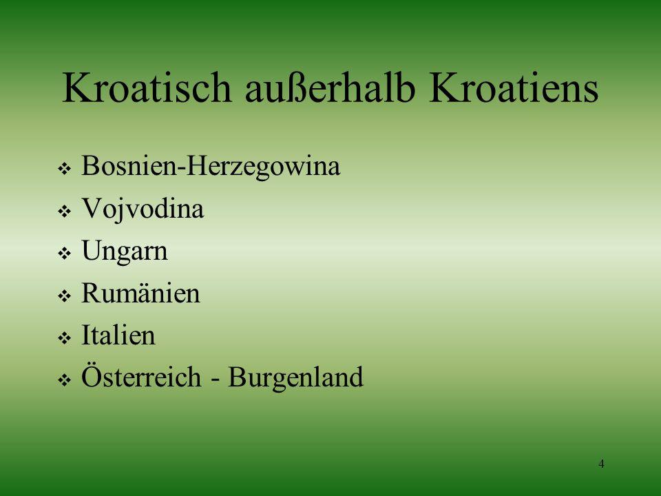 4 Kroatisch außerhalb Kroatiens Bosnien-Herzegowina Vojvodina Ungarn Rumänien Italien Österreich - Burgenland