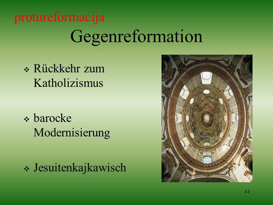 44 Gegenreformation Rückkehr zum Katholizismus barocke Modernisierung Jesuitenkajkawisch protureformacija