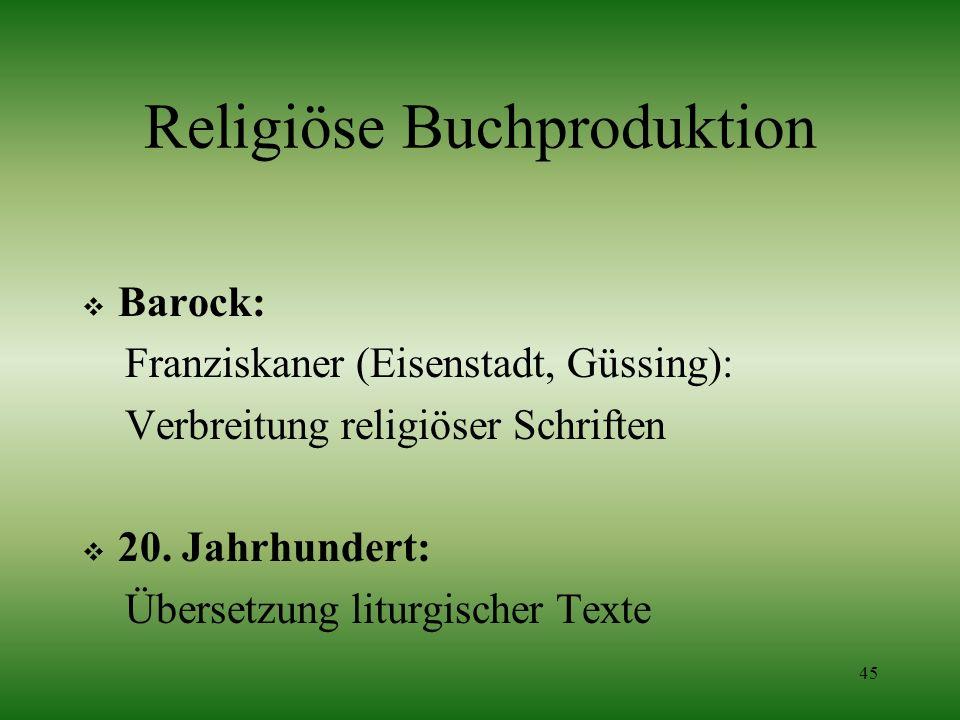 45 Religiöse Buchproduktion Barock: Franziskaner (Eisenstadt, Güssing): Verbreitung religiöser Schriften 20. Jahrhundert: Übersetzung liturgischer Tex