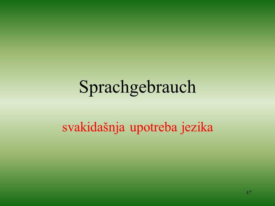 47 Sprachgebrauch svakidašnja upotreba jezika