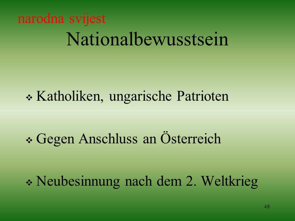 48 Nationalbewusstsein Katholiken, ungarische Patrioten Gegen Anschluss an Österreich Neubesinnung nach dem 2. Weltkrieg narodna svijest