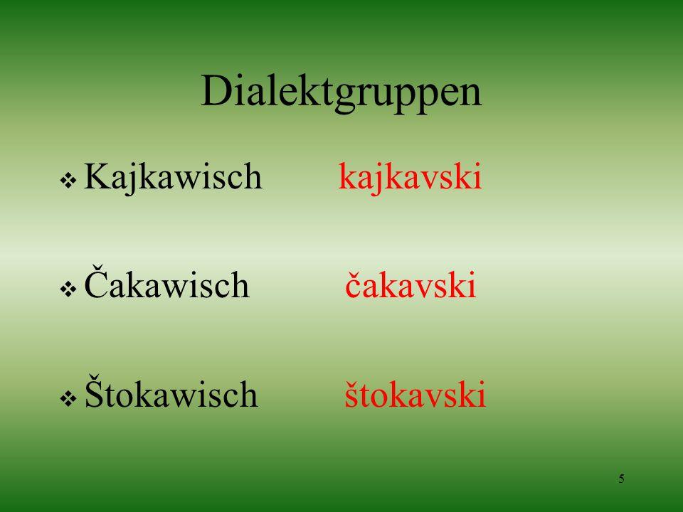 5 Dialektgruppen Kajkawisch kajkavski Čakawisch čakavski Štokawisch štokavski