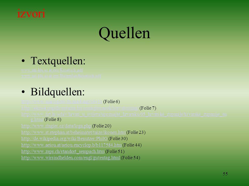 55 Quellen Textquellen: www.uni-klu.ac.at/eeo/Kroatisch.pdf www.uni-klu.ac.at/eeo/Burgenlandkroatisch.pdf Bildquellen: http://www.marcopolo.hr/grad.as