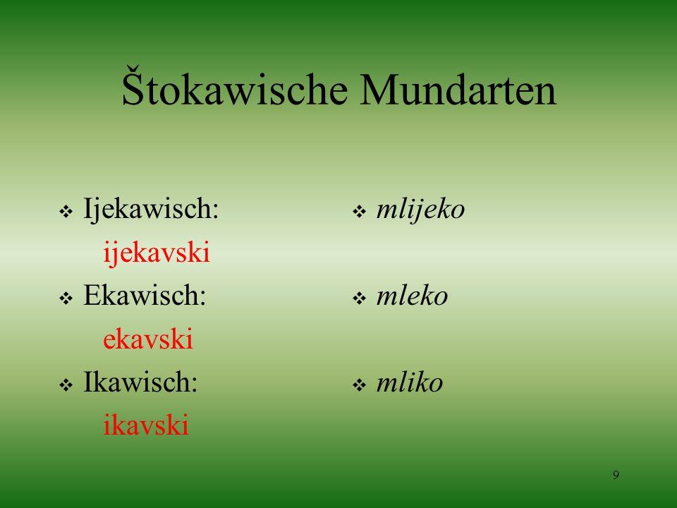 9 Štokawische Mundarten Ijekawisch: ijekavski Ekawisch: ekavski Ikawisch: ikavski mlijeko mleko mliko