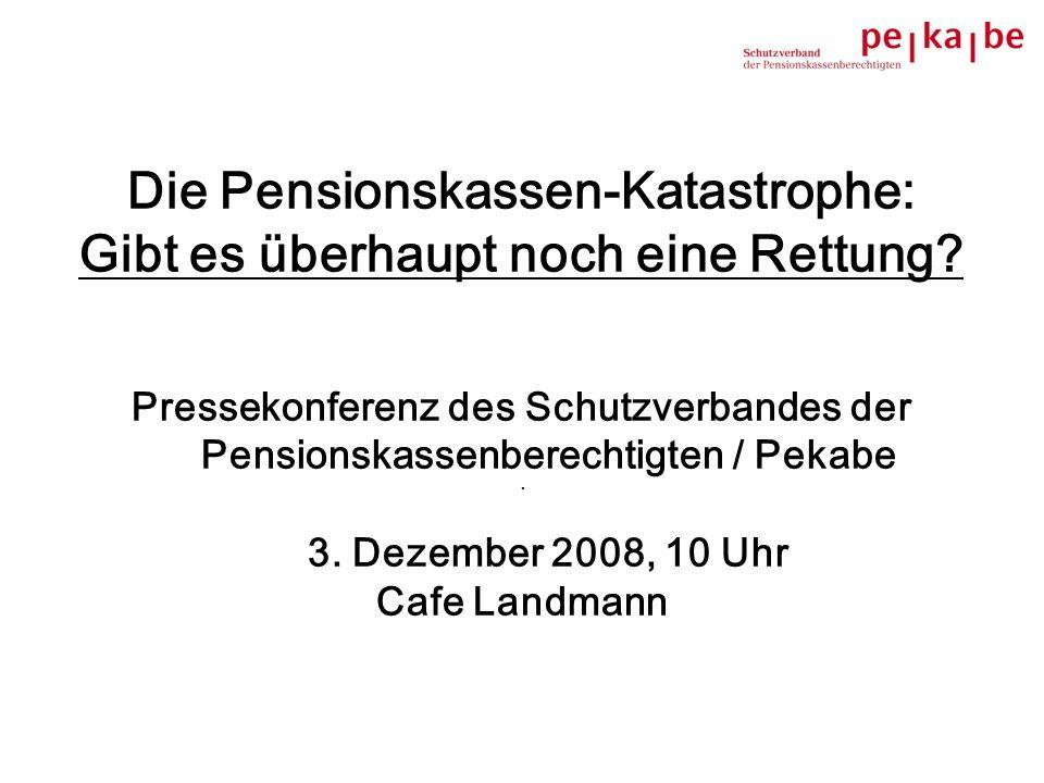 Die Pensionskassen-Katastrophe: Gibt es überhaupt noch eine Rettung? Pressekonferenz des Schutzverbandes der Pensionskassenberechtigten / Pekabe 3. De