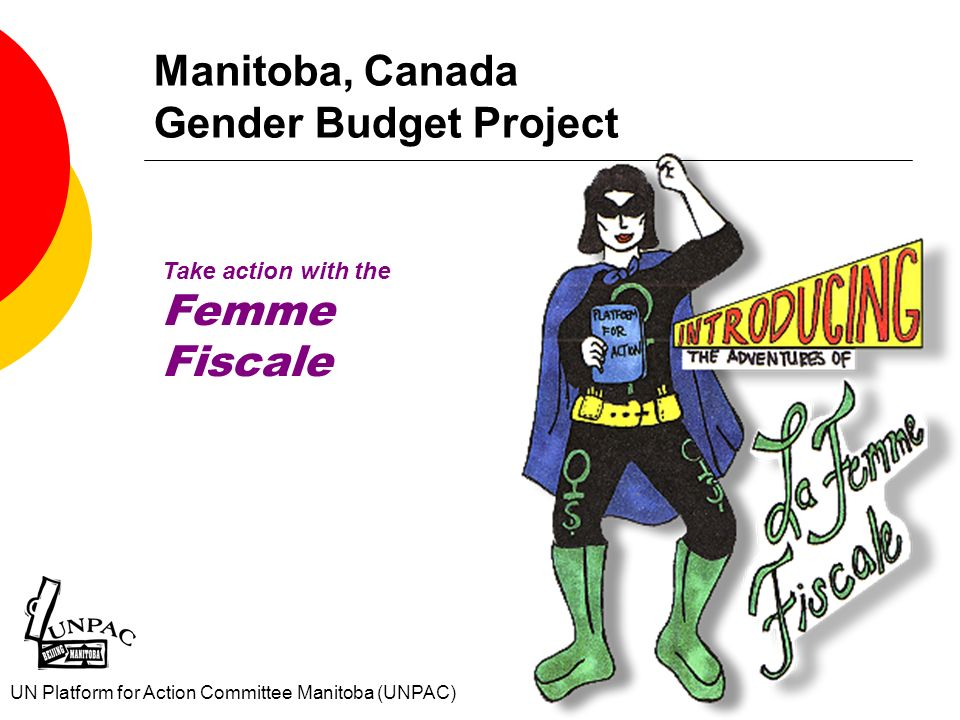 Manitoba, Canada Gender Budget Project Take action with the Femme Fiscale UN Platform for Action Committee Manitoba (UNPAC)