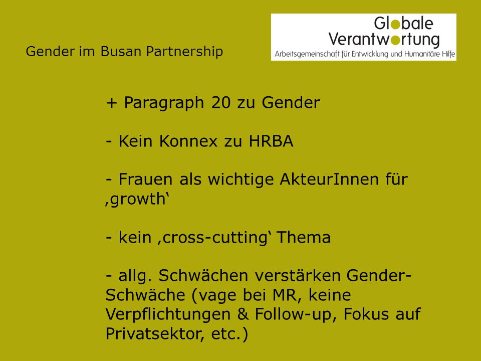 Gender im Busan Partnership + Paragraph 20 zu Gender - Kein Konnex zu HRBA - Frauen als wichtige AkteurInnen für growth - kein cross-cutting Thema - allg.