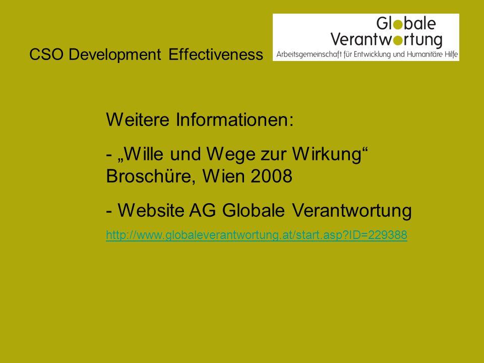 CSO Development Effectiveness Weitere Informationen: - Wille und Wege zur Wirkung Broschüre, Wien 2008 - Website AG Globale Verantwortung http://www.g