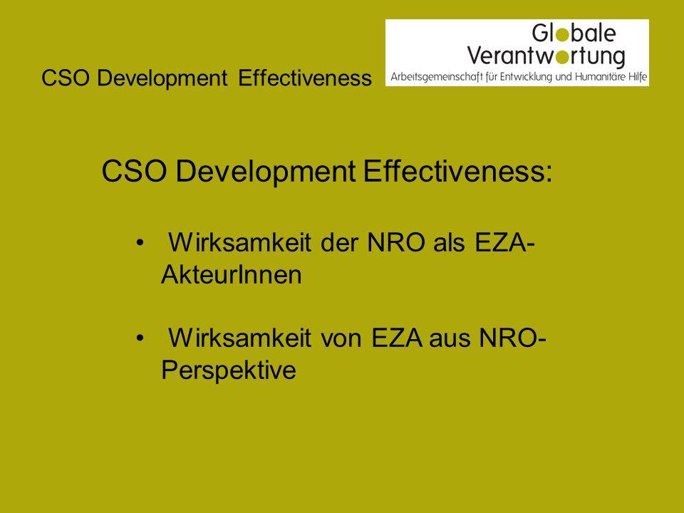 CSO Development Effectiveness CSO Development Effectiveness: Wirksamkeit der NRO als EZA- AkteurInnen Wirksamkeit von EZA aus NRO- Perspektive