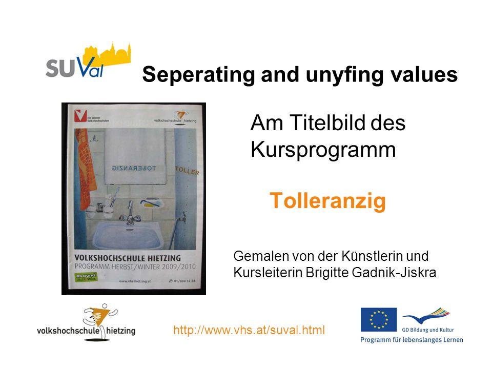 Seperating and unyfing values Am Titelbild des Kursprogramm Tolleranzig Gemalen von der Künstlerin und Kursleiterin Brigitte Gadnik-Jiskra http://www.vhs.at/suval.html