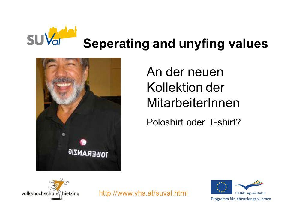 Seperating and unyfing values An der neuen Kollektion der MitarbeiterInnen Poloshirt oder T-shirt.