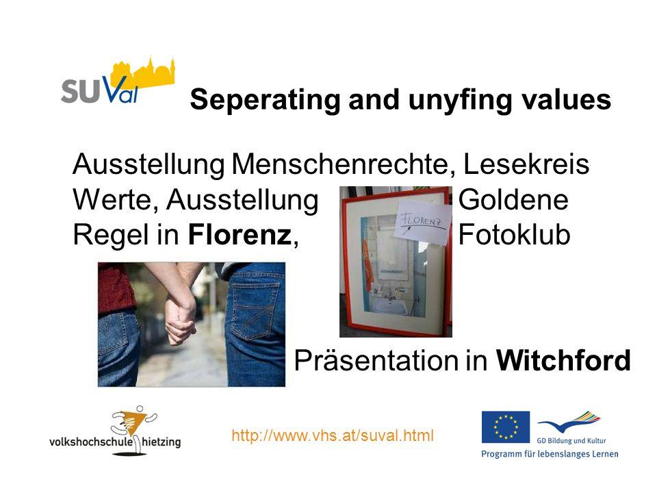 Seperating and unyfing values Ausstellung Menschenrechte, Lesekreis Werte, Ausstellung Goldene Regel in Florenz, Fotoklub Präsentation in Witchford http://www.vhs.at/suval.html