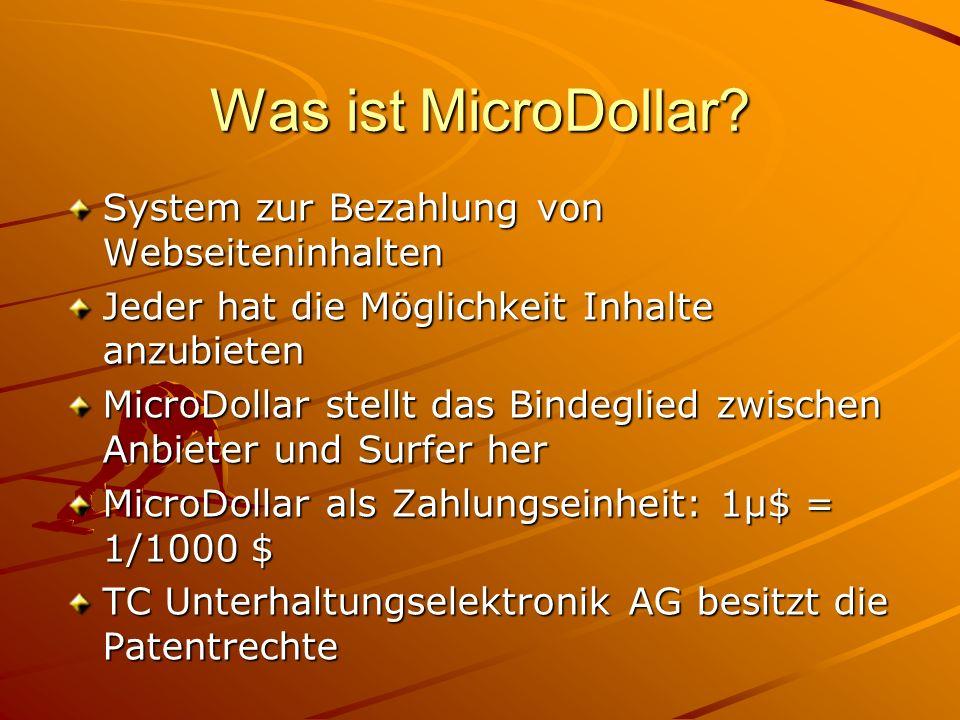 Was ist MicroDollar? System zur Bezahlung von Webseiteninhalten Jeder hat die Möglichkeit Inhalte anzubieten MicroDollar stellt das Bindeglied zwische
