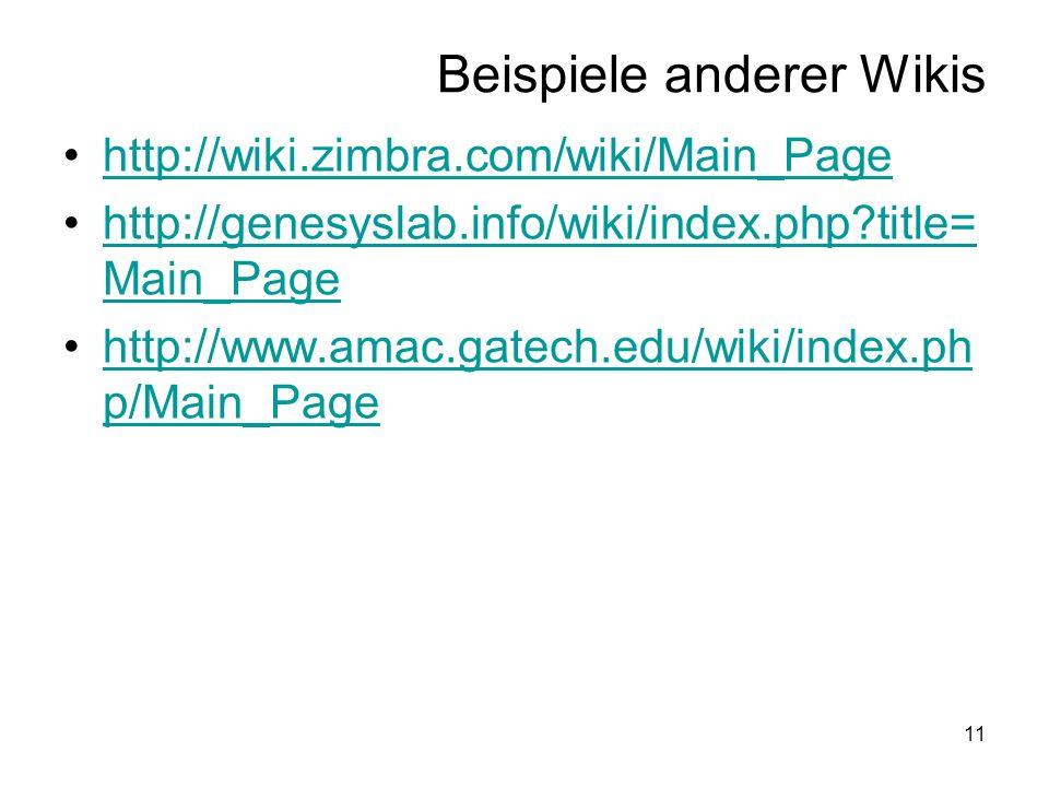 11 Beispiele anderer Wikis http://wiki.zimbra.com/wiki/Main_Page http://genesyslab.info/wiki/index.php title= Main_Pagehttp://genesyslab.info/wiki/index.php title= Main_Page http://www.amac.gatech.edu/wiki/index.ph p/Main_Pagehttp://www.amac.gatech.edu/wiki/index.ph p/Main_Page
