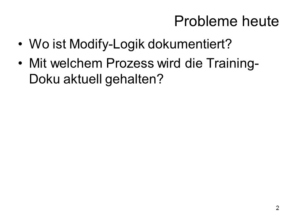 2 Probleme heute Wo ist Modify-Logik dokumentiert.