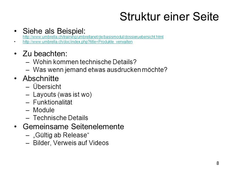 8 Struktur einer Seite Siehe als Beispiel: http://www.umbrella.ch/training/umbrellanet/de/basismodul/dossieruebersicht.html http://www.umbrella.ch/training/umbrellanet/de/basismodul/dossieruebersicht.html http://www.umbrella.ch/doc/index.php title=Produkte_verwalten Zu beachten: –Wohin kommen technische Details.