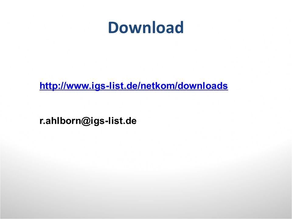 Download http://www.igs-list.de/netkom/downloads r.ahlborn@igs-list.de