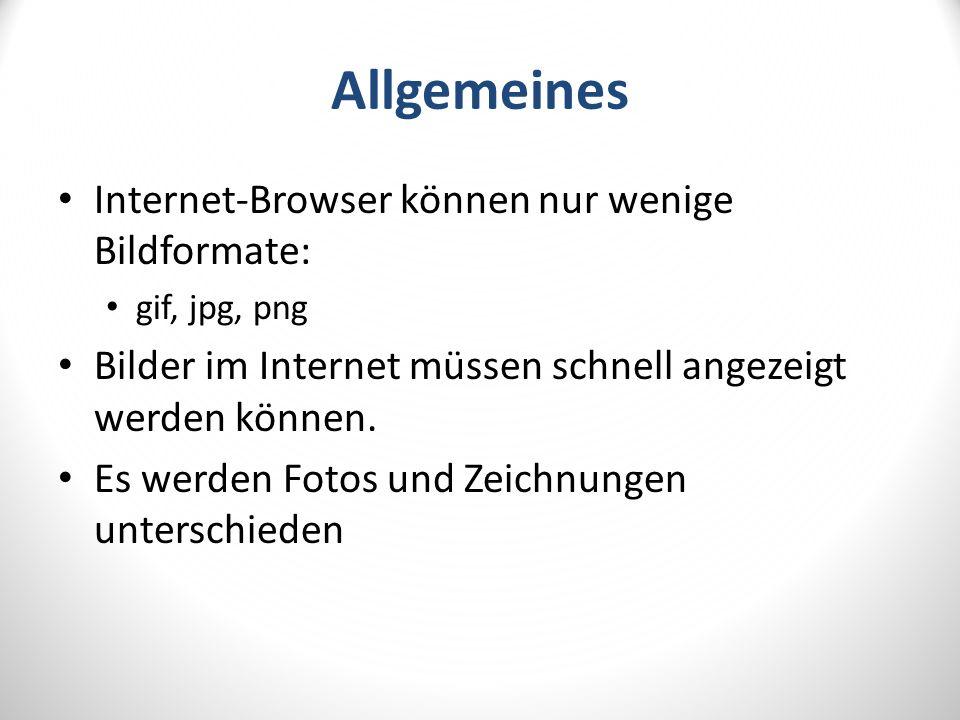 Allgemeines Internet-Browser können nur wenige Bildformate: gif, jpg, png Bilder im Internet müssen schnell angezeigt werden können.