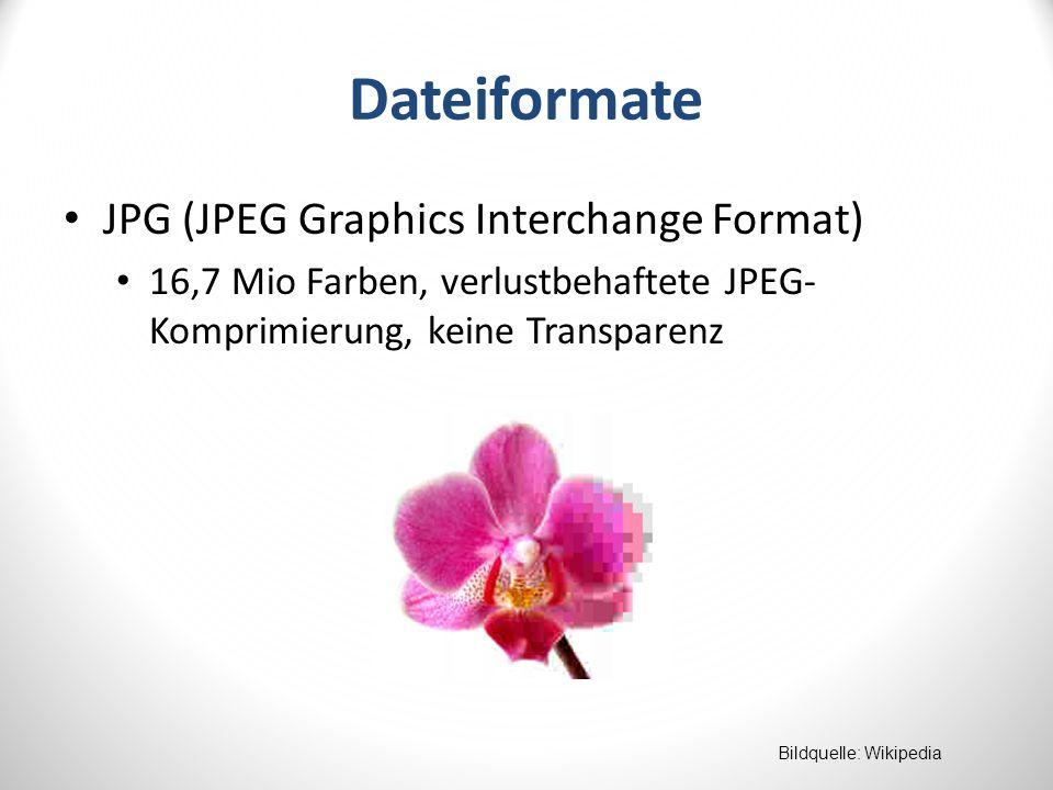 Dateiformate JPG (JPEG Graphics Interchange Format) 16,7 Mio Farben, verlustbehaftete JPEG- Komprimierung, keine Transparenz Bildquelle: Wikipedia