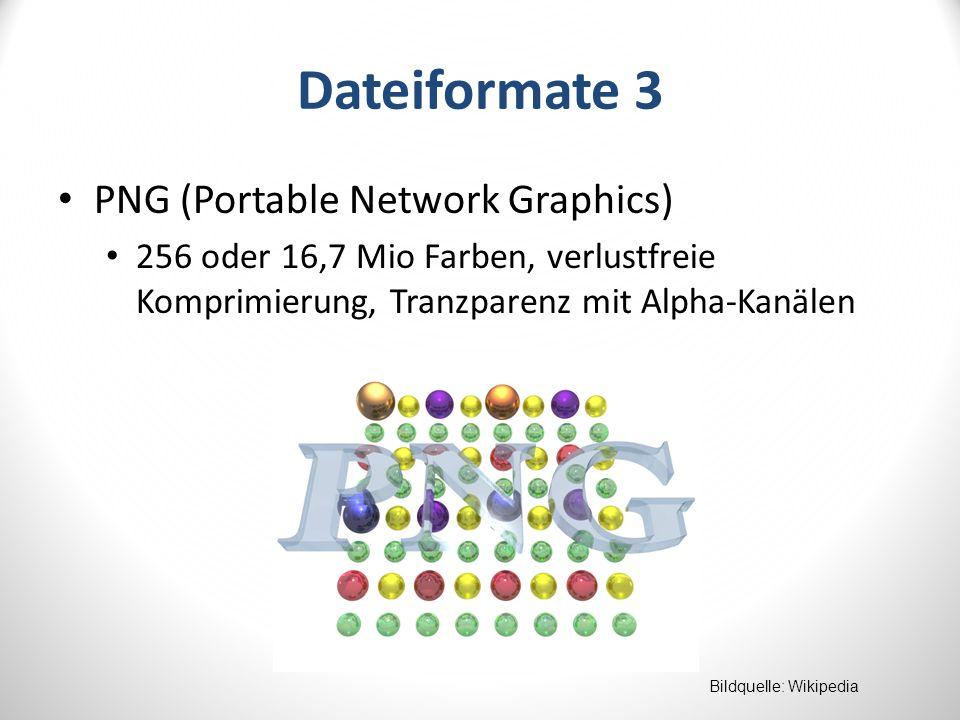 Dateiformate 3 PNG (Portable Network Graphics) 256 oder 16,7 Mio Farben, verlustfreie Komprimierung, Tranzparenz mit Alpha-Kanälen Bildquelle: Wikipedia