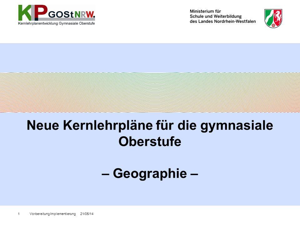 Vorbereitung Implementierung 21/05/141 Neue Kernlehrpläne für die gymnasiale Oberstufe – Geographie –