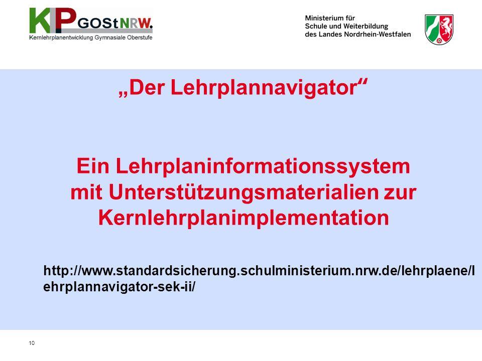 10 Der Lehrplannavigator Ein Lehrplaninformationssystem mit Unterstützungsmaterialien zur Kernlehrplanimplementation http://www.standardsicherung.schu