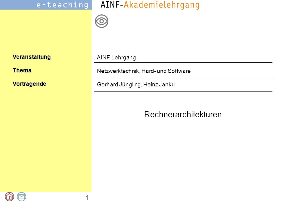 VeranstaltungThemaVortragende 1 AINF Lehrgang Netzwerktechnik, Hard- und Software Gerhard Jüngling, Heinz Janku Rechnerarchitekturen