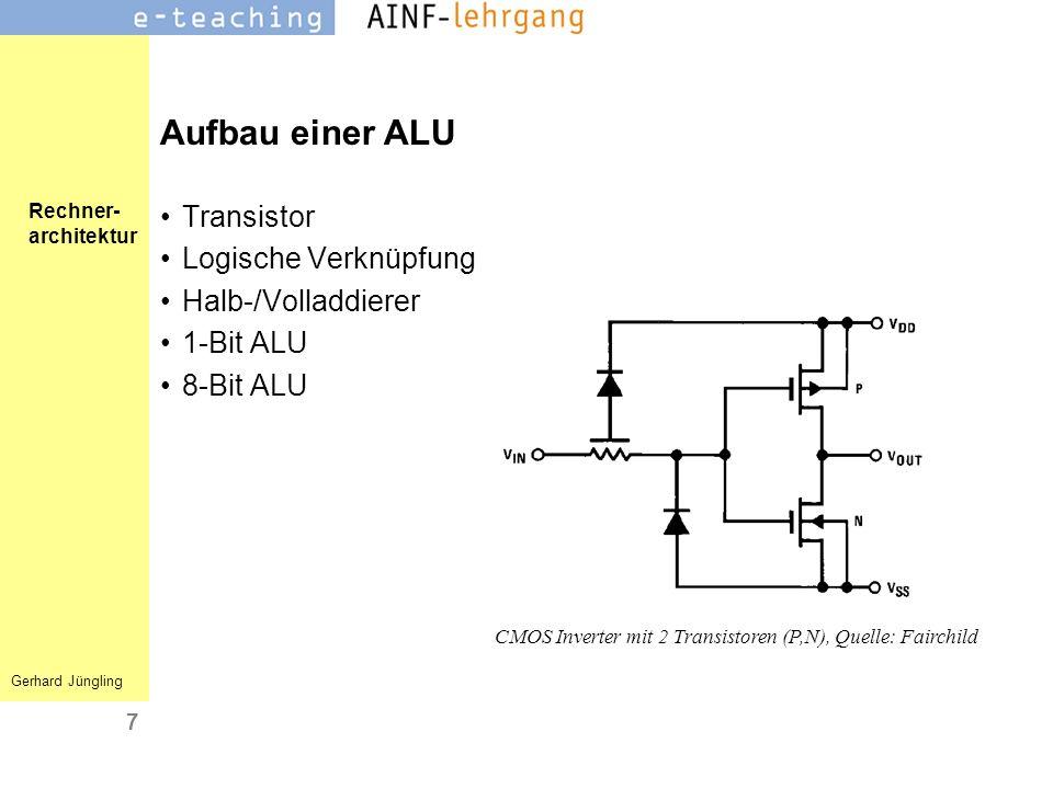 Rechner- architektur Gerhard Jüngling 7 Aufbau einer ALU Transistor Logische Verknüpfung Halb-/Volladdierer 1-Bit ALU 8-Bit ALU CMOS Inverter mit 2 Tr