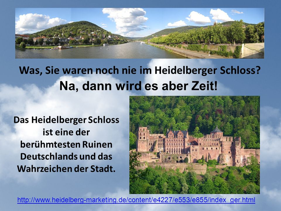 Was, Sie waren noch nie im Heidelberger Schloss.