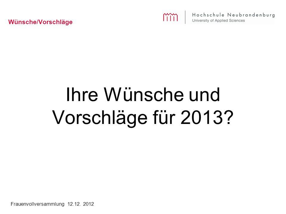 Frauenvollversammlung 12.12. 2012 Wünsche/Vorschläge Ihre Wünsche und Vorschläge für 2013
