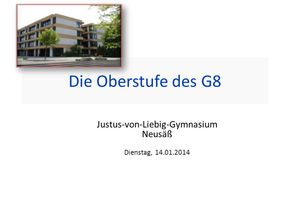 Die Oberstufe des G8 Justus-von-Liebig-Gymnasium Neusäß Dienstag, 14.01.2014