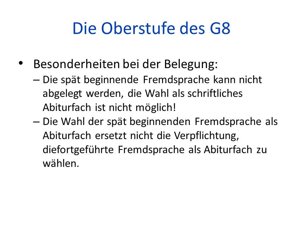 Die Oberstufe des G8 Besonderheiten bei der Belegung: – Die spät beginnende Fremdsprache kann nicht abgelegt werden, die Wahl als schriftliches Abitur