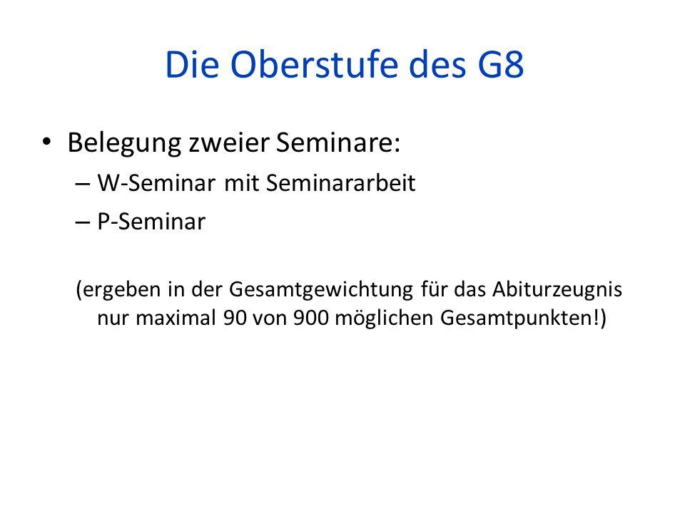 Die Oberstufe des G8 Belegung zweier Seminare: – W-Seminar mit Seminararbeit – P-Seminar (ergeben in der Gesamtgewichtung für das Abiturzeugnis nur ma