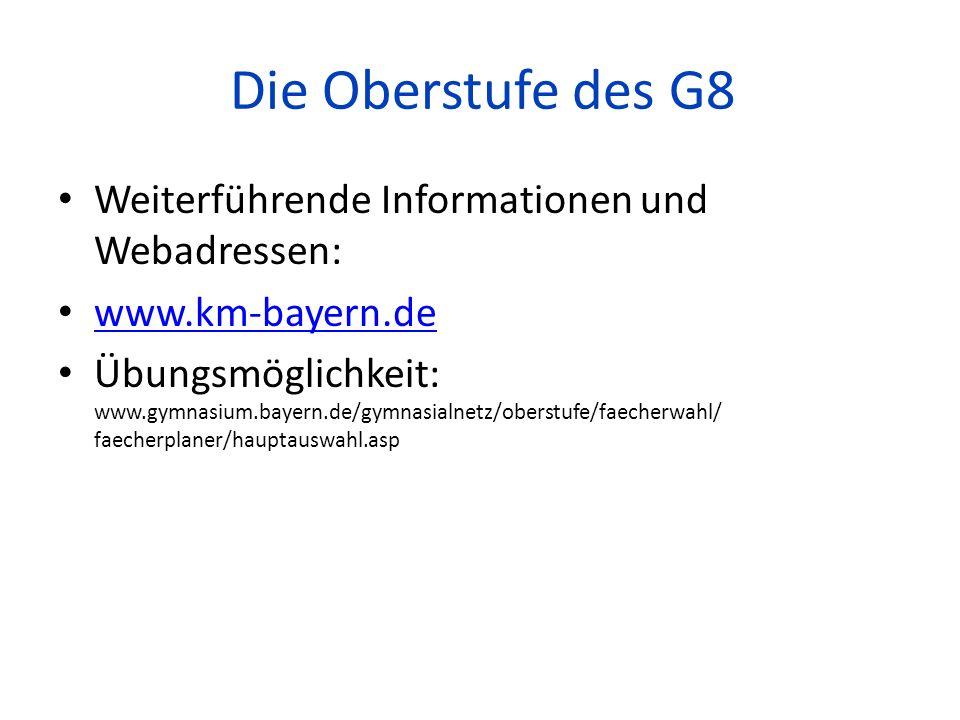 Die Oberstufe des G8 Weiterführende Informationen und Webadressen: www.km-bayern.de Übungsmöglichkeit: www.gymnasium.bayern.de/gymnasialnetz/oberstufe