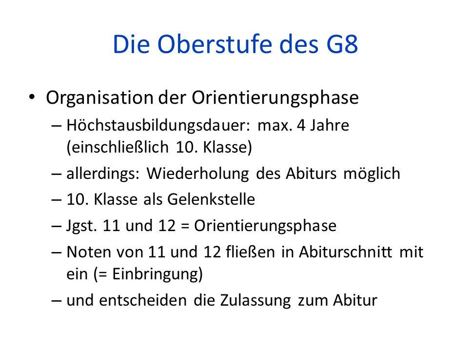 Die Oberstufe des G8 Organisation der Orientierungsphase – Höchstausbildungsdauer: max. 4 Jahre (einschließlich 10. Klasse) – allerdings: Wiederholung