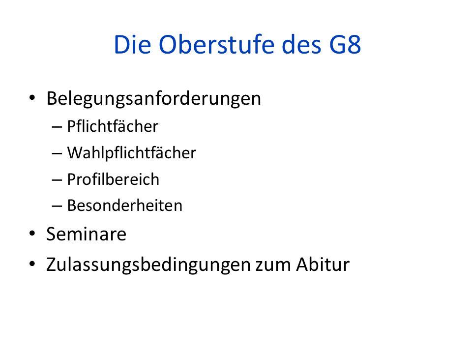 Die Oberstufe des G8 Belegungsanforderungen – Pflichtfächer – Wahlpflichtfächer – Profilbereich – Besonderheiten Seminare Zulassungsbedingungen zum Ab