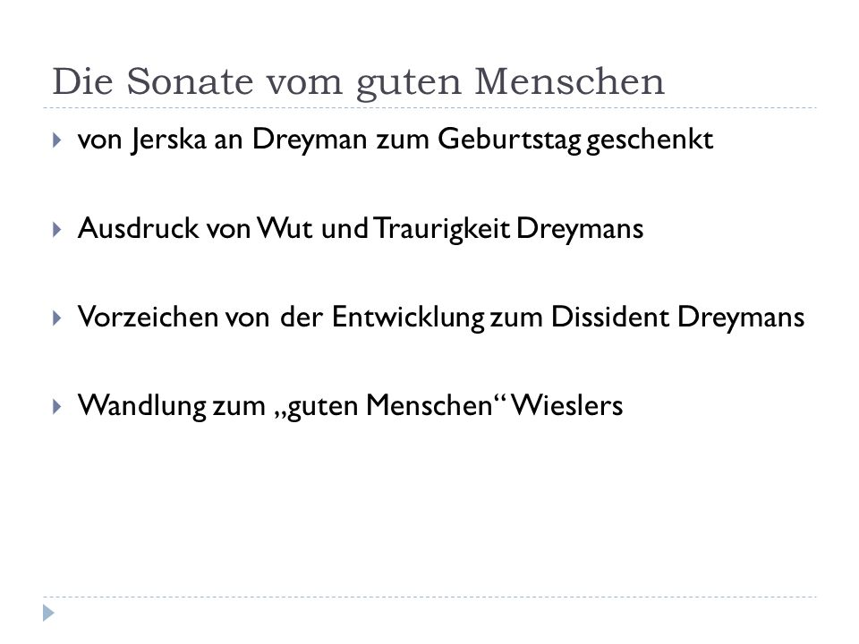Die Sonate vom guten Menschen von Jerska an Dreyman zum Geburtstag geschenkt Ausdruck von Wut und Traurigkeit Dreymans Vorzeichen von der Entwicklung zum Dissident Dreymans Wandlung zum guten Menschen Wieslers