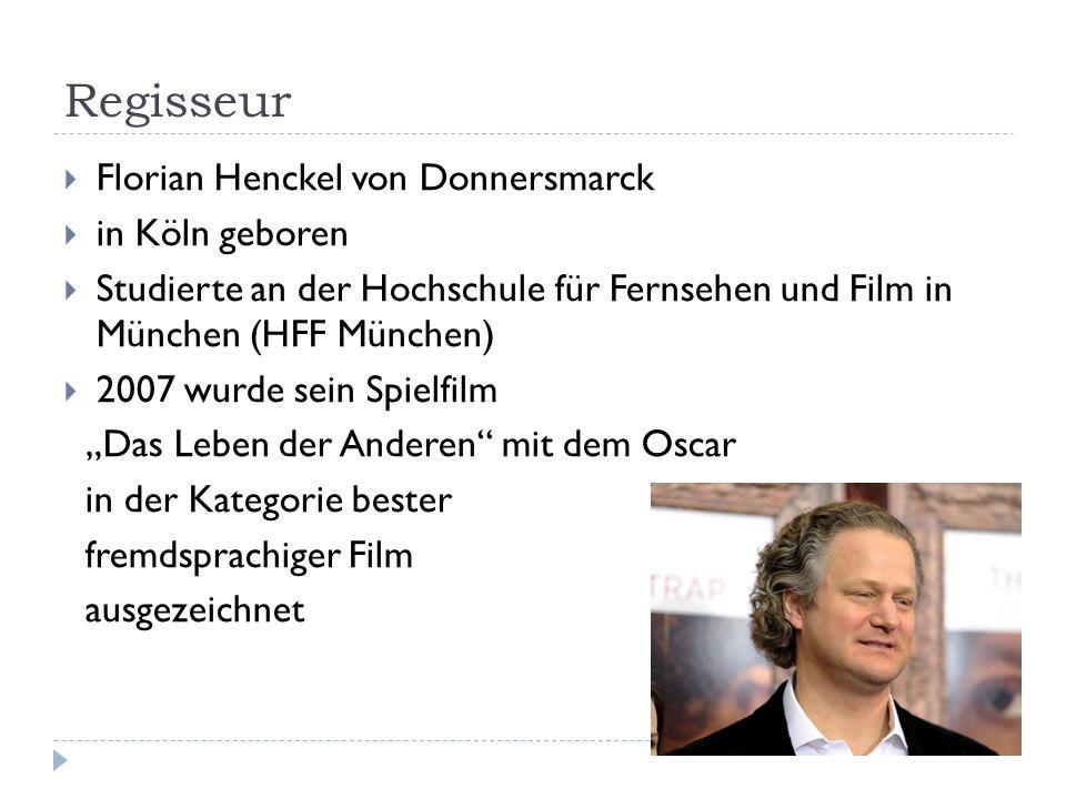 Regisseur Florian Henckel von Donnersmarck in Köln geboren Studierte an der Hochschule für Fernsehen und Film in München (HFF München) 2007 wurde sein Spielfilm Das Leben der Anderen mit dem Oscar in der Kategorie bester fremdsprachiger Film ausgezeichnet