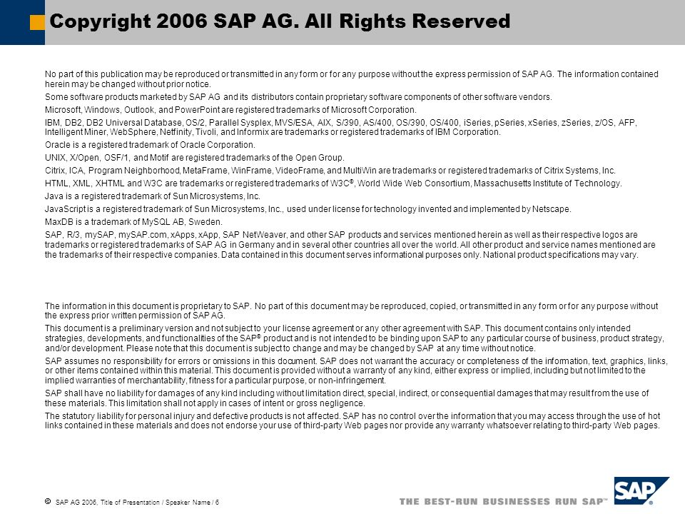 SAP AG 2006, Title of Presentation / Speaker Name / 6 No part of this publication may be reproduced or transmitted in any form or for any purpose with