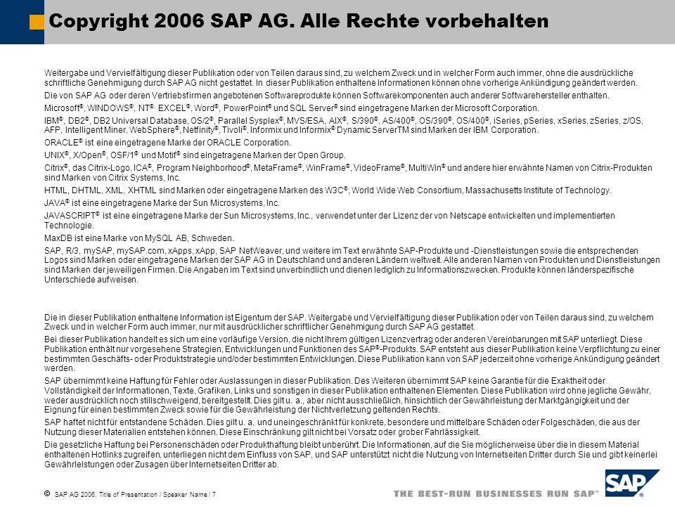SAP AG 2006, Title of Presentation / Speaker Name / 7 Weitergabe und Vervielfältigung dieser Publikation oder von Teilen daraus sind, zu welchem Zweck