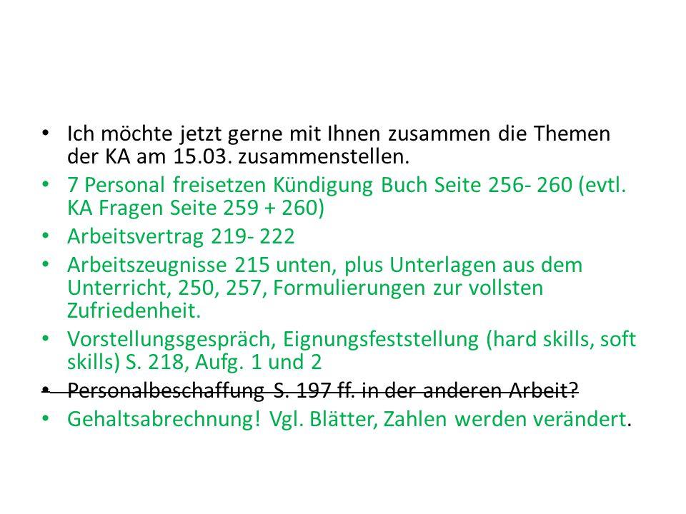 Ich möchte jetzt gerne mit Ihnen zusammen die Themen der KA am 15.03. zusammenstellen. 7 Personal freisetzen Kündigung Buch Seite 256- 260 (evtl. KA F