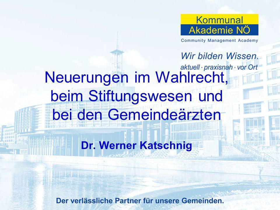1 Neuerungen im Wahlrecht, beim Stiftungswesen und bei den Gemeindeärzten Dr. Werner Katschnig