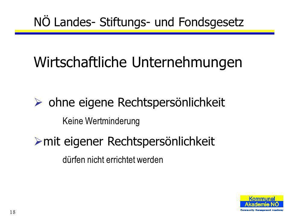 18 NÖ Landes- Stiftungs- und Fondsgesetz Wirtschaftliche Unternehmungen ohne eigene Rechtspersönlichkeit Keine Wertminderung mit eigener Rechtspersönlichkeit dürfen nicht errichtet werden