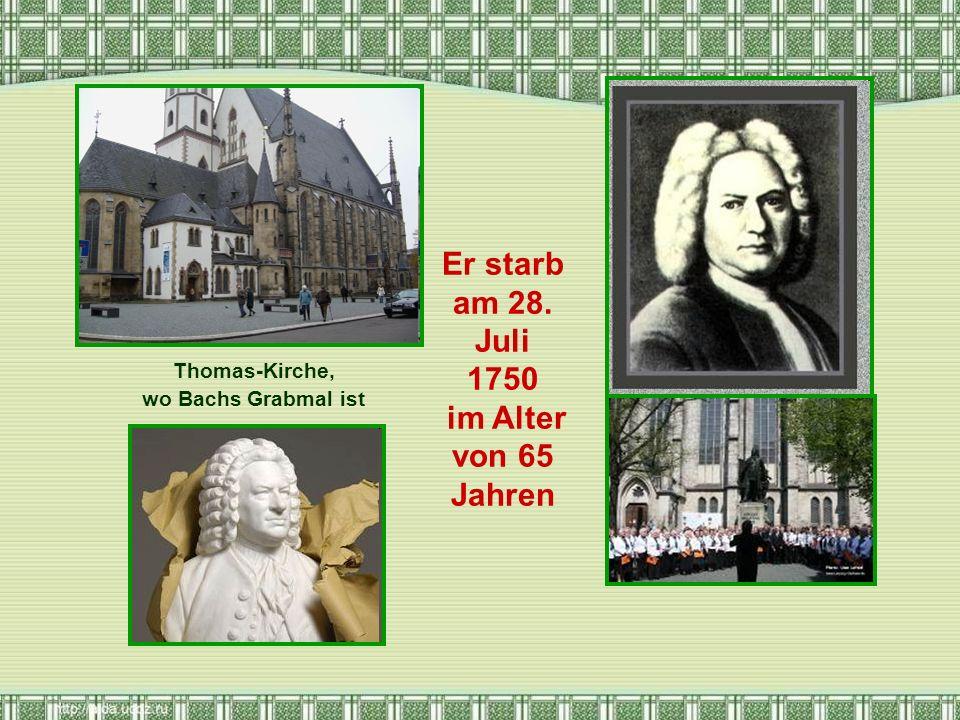 Er starb am 28. Juli 1750 im Alter von 65 Jahren Thomas-Kirche, wo Bachs Grabmal ist