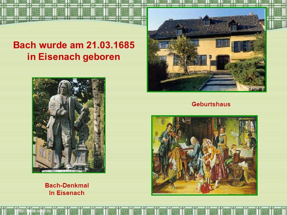 Bach wurde am 21.03.1685 in Eisenach geboren Bach-Denkmal In Eisenach Geburtshaus