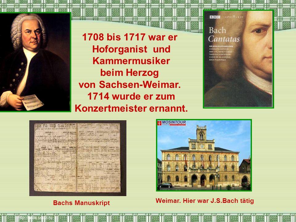 1708 bis 1717 war er Hoforganist und Kammermusiker beim Herzog von Sachsen-Weimar. 1714 wurde er zum Konzertmeister ernannt. Bachs Manuskript Weimar.