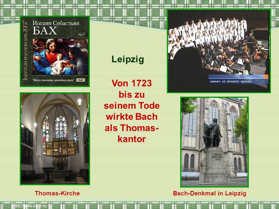 Von 1723 bis zu seinem Tode wirkte Bach als Thomas- kantor Leipzig Thomas-KircheBach-Denkmal in Leipzig